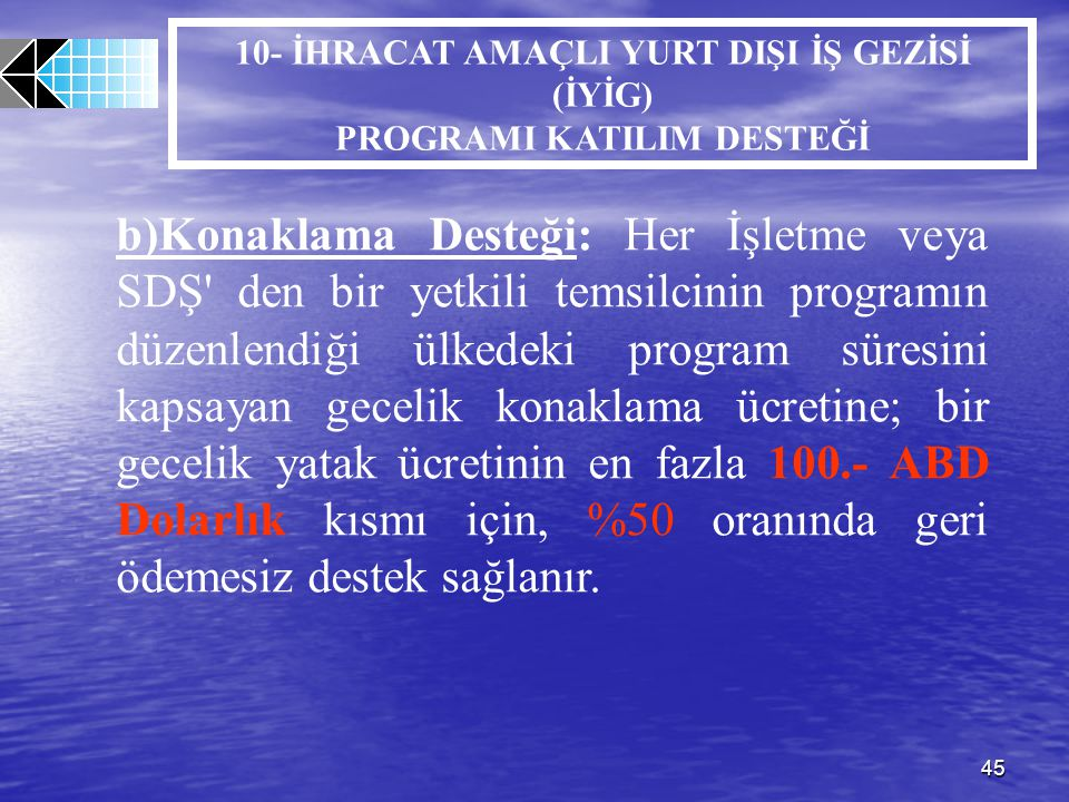 45 b)Konaklama Desteği: Her İşletme veya SDŞ' den bir yetkili temsilcinin programın düzenlendiği ülkedeki program süresini kapsayan gecelik konaklama