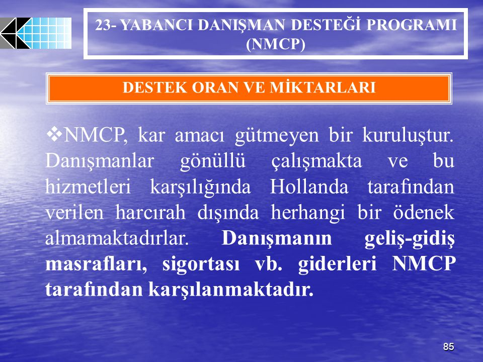 85 23- YABANCI DANIŞMAN DESTEĞİ PROGRAMI (NMCP) DESTEK ORAN VE MİKTARLARI  NMCP, kar amacı gütmeyen bir kuruluştur. Danışmanlar gönüllü çalışmakta ve