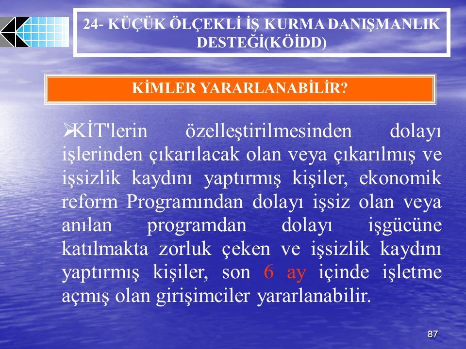 87 24- KÜÇÜK ÖLÇEKLİ İŞ KURMA DANIŞMANLIK DESTEĞİ(KÖİDD)  KİT'lerin özelleştirilmesinden dolayı işlerinden çıkarılacak olan veya çıkarılmış ve işsizl