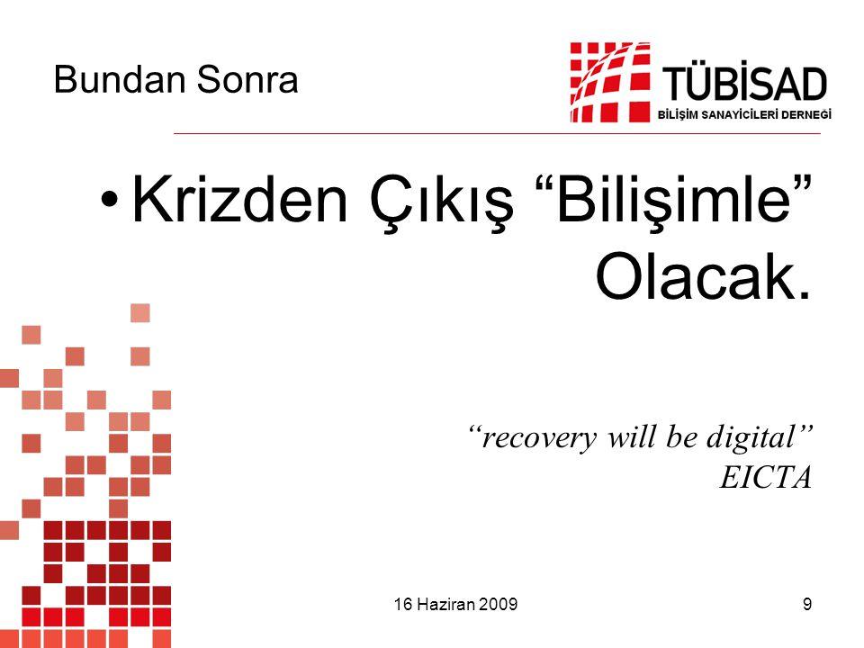 16 Haziran 2009 9 Bundan Sonra Krizden Çıkış Bilişimle Olacak. recovery will be digital EICTA