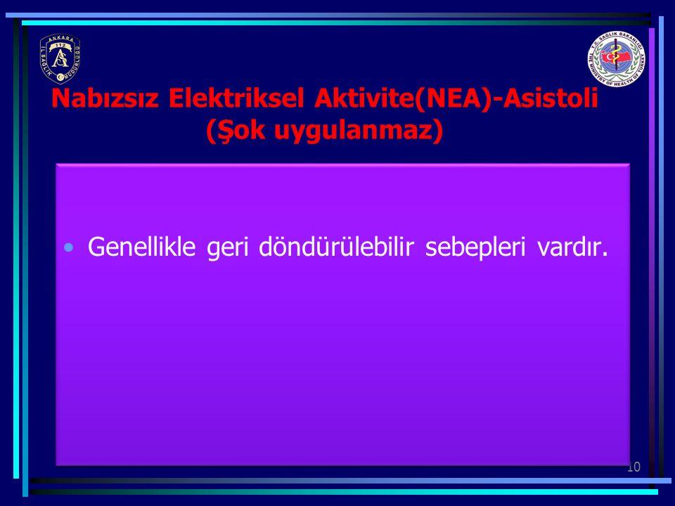 10 Nabızsız Elektriksel Aktivite(NEA)-Asistoli (Şok uygulanmaz) Genellikle geri döndürülebilir sebepleri vardır.