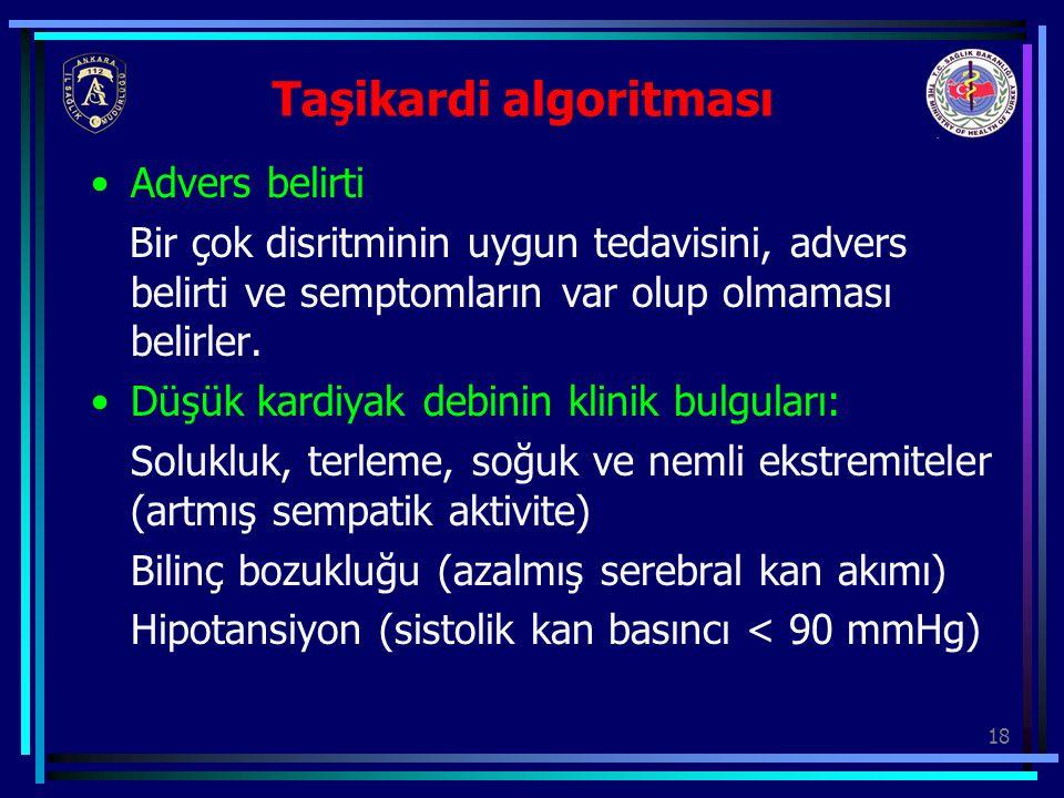 18 Taşikardi algoritması Advers belirti Bir çok disritminin uygun tedavisini, advers belirti ve semptomların var olup olmaması belirler. Düşük kardiya