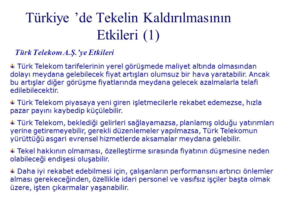 Türkiye 'de Tekelin Kaldırılmasının Etkileri (1) Türk Telekom A.Ş.'ye Etkileri Türk Telekom tarifelerinin yerel görüşmede maliyet altında olmasından d