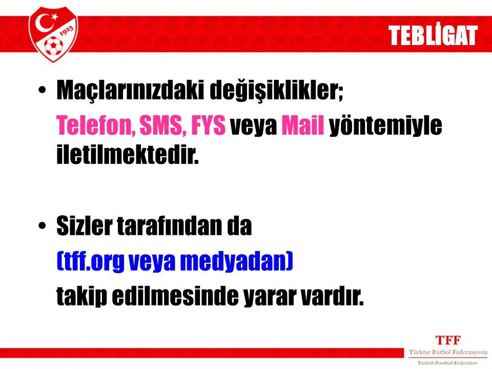 Maçlarınızdaki değişiklikler; Telefon, SMS, FYS veya Mail yöntemiyle iletilmektedir. Sizler tarafından da (tff.org veya medyadan) takip edilmesinde ya