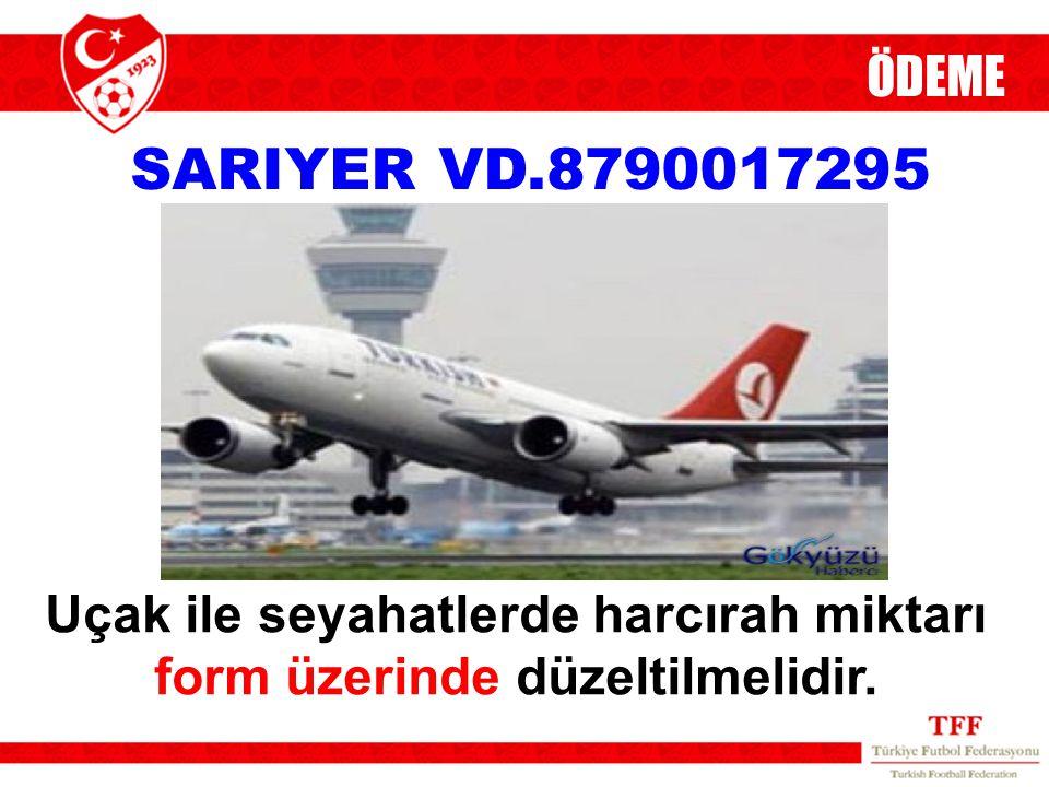 SARIYER VD.8790017295 ÖDEME Uçak ile seyahatlerde harcırah miktarı form üzerinde düzeltilmelidir.
