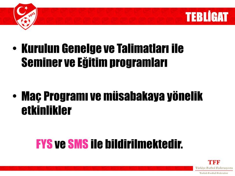 TEBLİGAT Kurulun Genelge ve Talimatları ile Seminer ve Eğitim programları Maç Programı ve müsabakaya yönelik etkinlikler FYS ve SMS ile bildirilmektedir.
