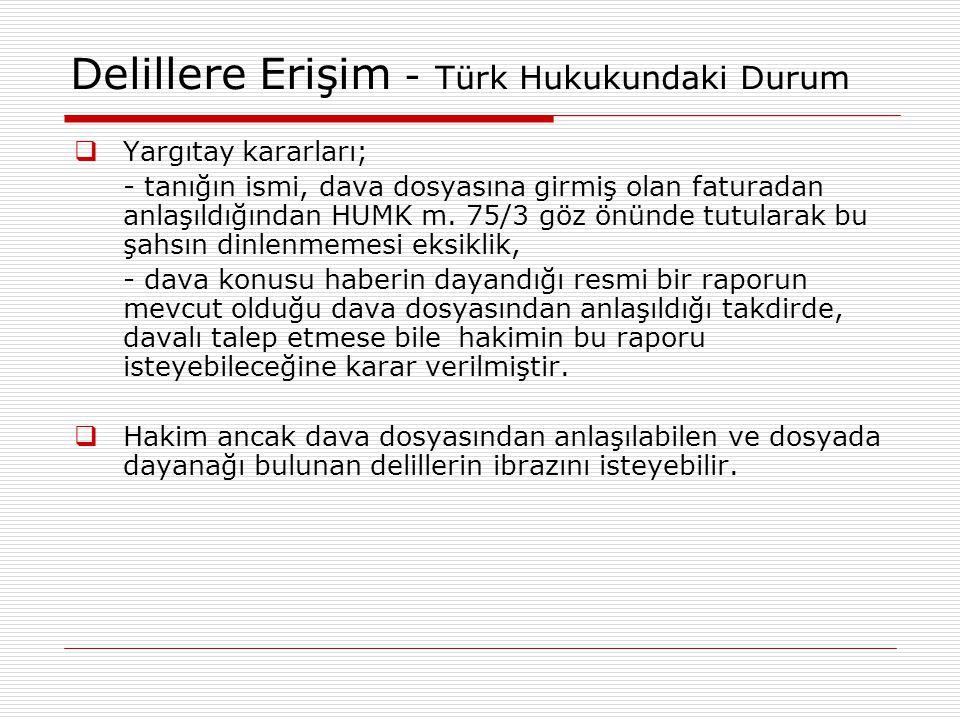 Delillere Erişim - Türk Hukukundaki Durum  Yargıtay kararları; - tanığın ismi, dava dosyasına girmiş olan faturadan anlaşıldığından HUMK m. 75/3 göz