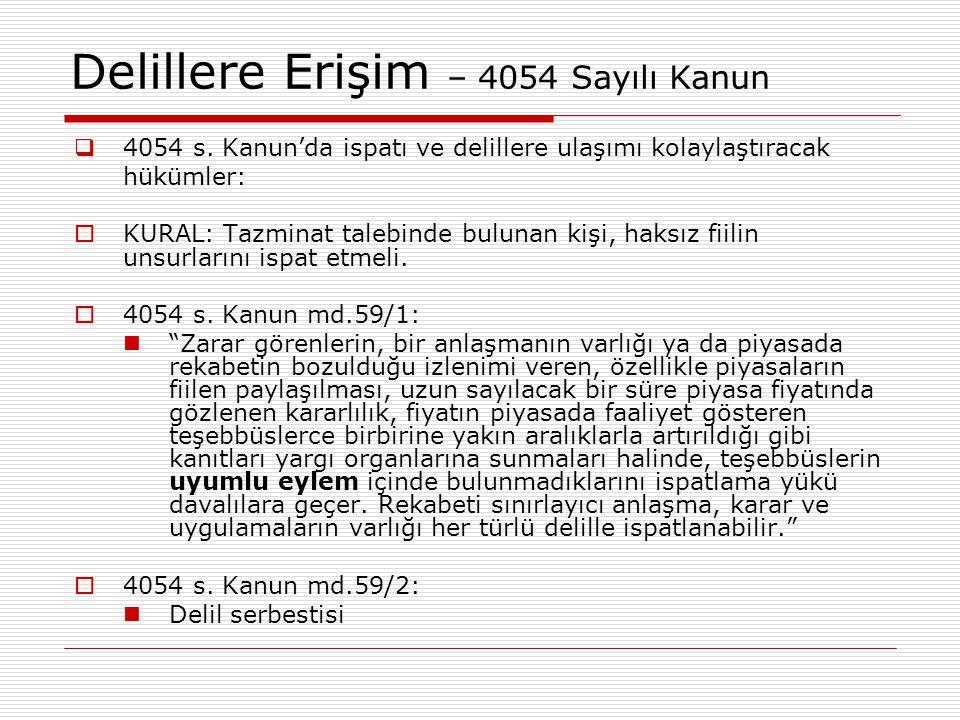 Delillere Erişim – 4054 Sayılı Kanun  4054 s. Kanun'da ispatı ve delillere ulaşımı kolaylaştıracak hükümler:  KURAL: Tazminat talebinde bulunan kişi