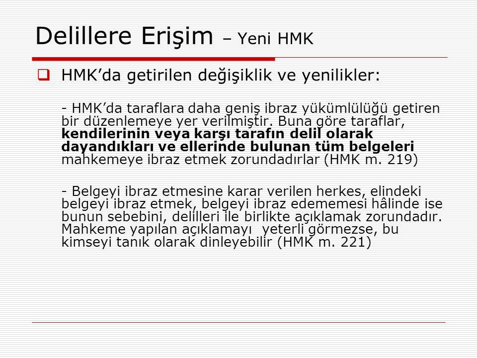 Delillere Erişim – Yeni HMK  HMK'da getirilen değişiklik ve yenilikler: - HMK'da taraflara daha geniş ibraz yükümlülüğü getiren bir düzenlemeye yer v