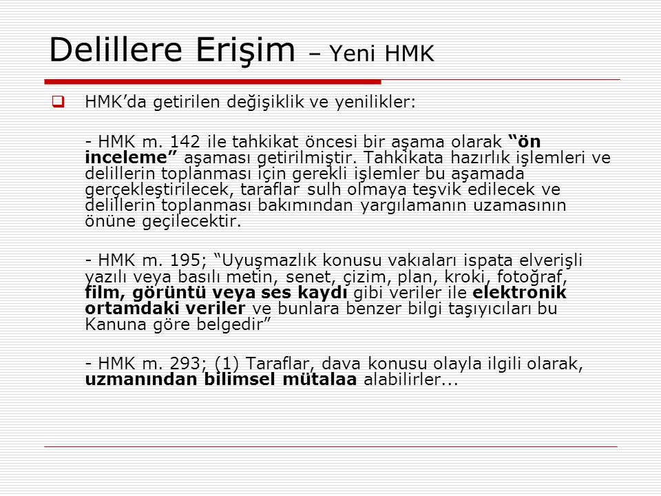 """Delillere Erişim – Yeni HMK  HMK'da getirilen değişiklik ve yenilikler: - HMK m. 142 ile tahkikat öncesi bir aşama olarak """"ön inceleme"""" aşaması getir"""