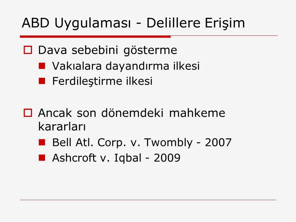 Delillere Erişim - Türk Hukukundaki Durum  Sorun: Bilgi asimetrisi, davacıların delillere ulaşmada daha zayıf konumda olması.