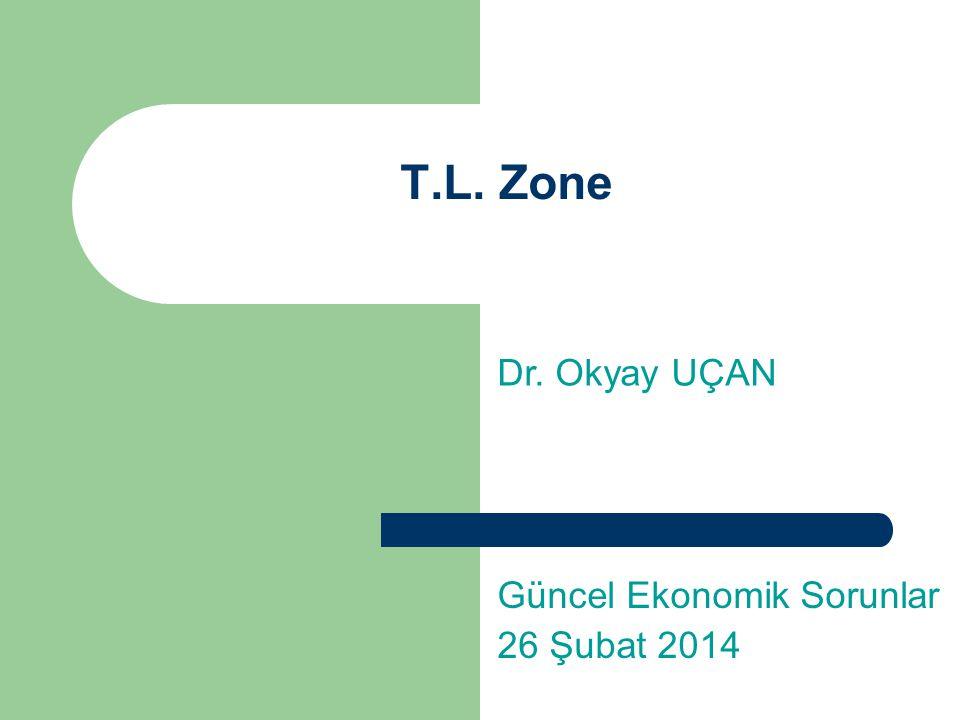 T.L. Zone Güncel Ekonomik Sorunlar 26 Şubat 2014 Dr. Okyay UÇAN