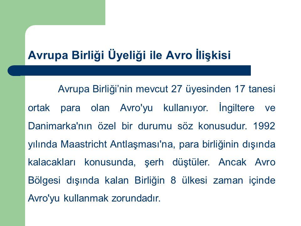 Avrupa Birliği Üyeliği ile Avro İlişkisi Avrupa Birliği'nin mevcut 27 üyesinden 17 tanesi ortak para olan Avro yu kullanıyor.