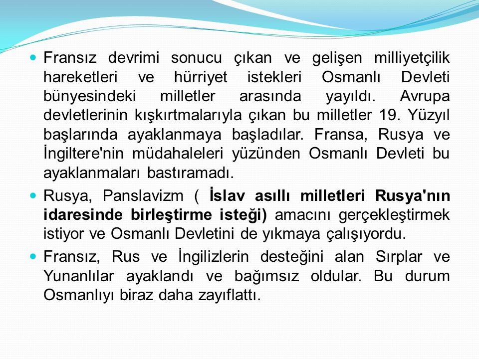 Fransız devrimi sonucu çıkan ve gelişen milliyetçilik hareketleri ve hürriyet istekleri Osmanlı Devleti bünyesindeki milletler arasında yayıldı. Avrup
