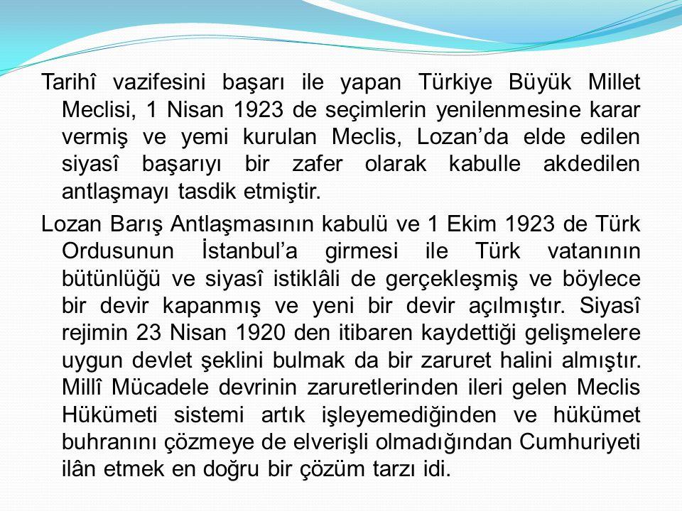 Tarihî vazifesini başarı ile yapan Türkiye Büyük Millet Meclisi, 1 Nisan 1923 de seçimlerin yenilenmesine karar vermiş ve yemi kurulan Meclis, Lozan'