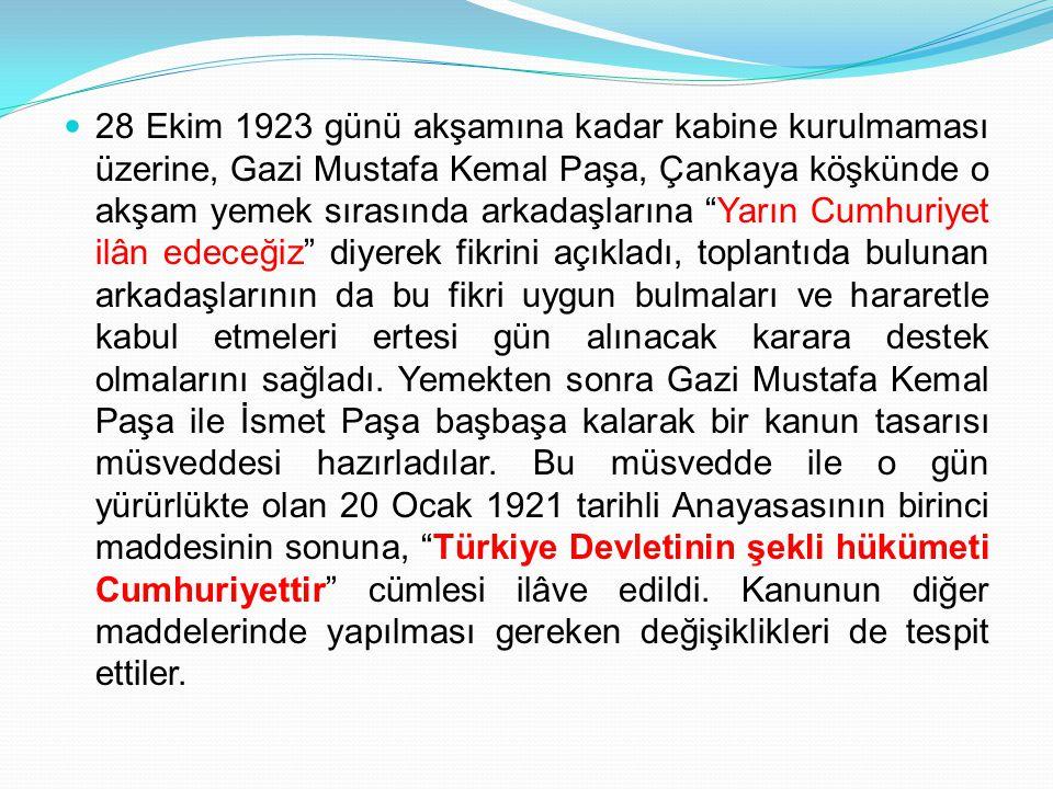 """28 Ekim 1923 günü akşamına kadar kabine kurulmaması üzerine, Gazi Mustafa Kemal Paşa, Çankaya köşkünde o akşam yemek sırasında arkadaşlarına """"Yarın Cu"""