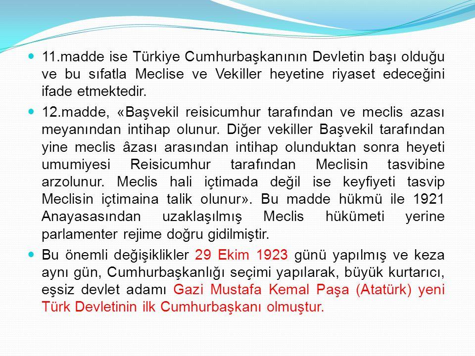 11.madde ise Türkiye Cumhurbaşkanının Devletin başı olduğu ve bu sıfatla Meclise ve Vekiller heyetine riyaset edeceğini ifade etmektedir. 12.madde, «B
