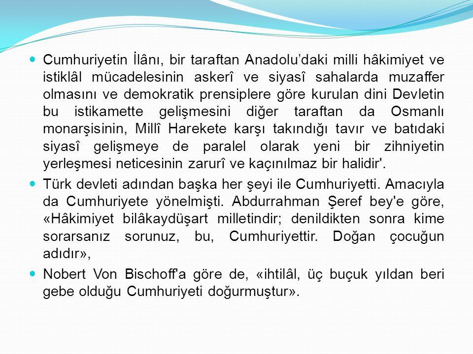Cumhuriyetin İlânı, bir taraftan Anadolu'daki milli hâkimiyet ve istiklâl mücadelesinin askerî ve siyasî sahalarda muzaffer olmasını ve demokratik pr
