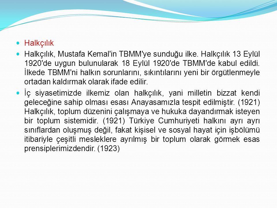 Halkçılık Halkçılık, Mustafa Kemal'in TBMM'ye sunduğu ilke. Halkçılık 13 Eylül 1920'de uygun bulunularak 18 Eylül 1920'de TBMM'de kabul edildi. İlkede