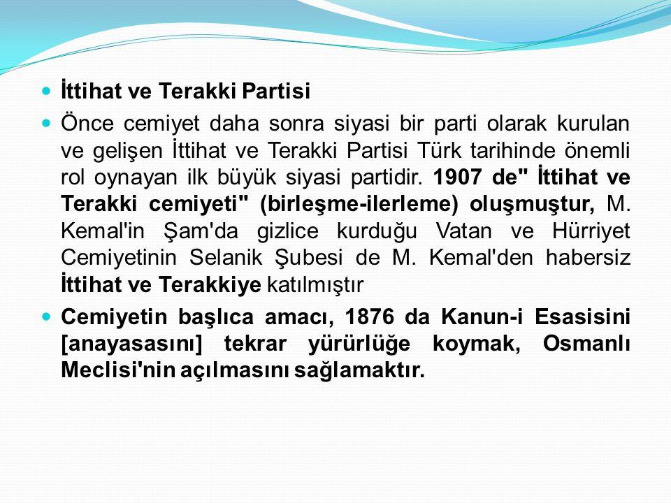 İttihat ve Terakki Partisi Önce cemiyet daha sonra siyasi bir parti olarak kurulan ve gelişen İttihat ve Terakki Partisi Türk tarihinde önemli rol oyn