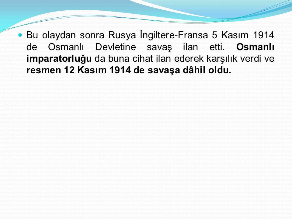 Bu olaydan sonra Rusya İngiltere-Fransa 5 Kasım 1914 de Osmanlı Devletine savaş ilan etti. Osmanlı imparatorluğu da buna cihat ilan ederek karşılık ve