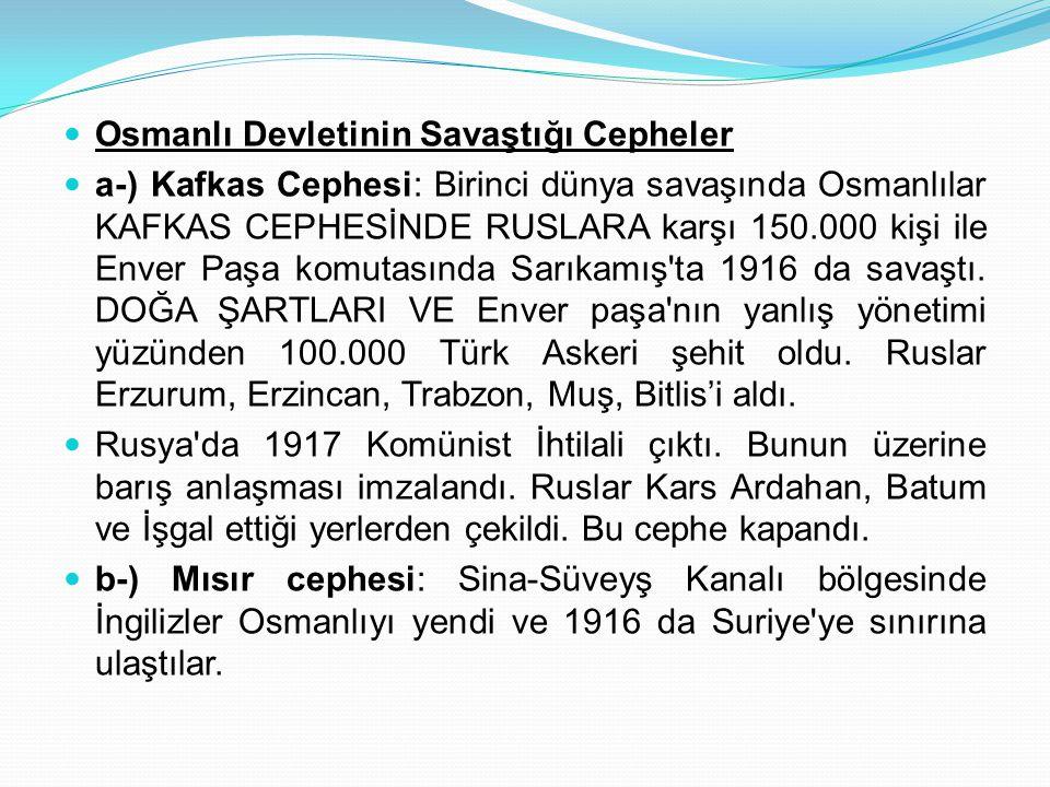Osmanlı Devletinin Savaştığı Cepheler a-) Kafkas Cephesi: Birinci dünya savaşında Osmanlılar KAFKAS CEPHESİNDE RUSLARA karşı 150.000 kişi ile Enver Pa