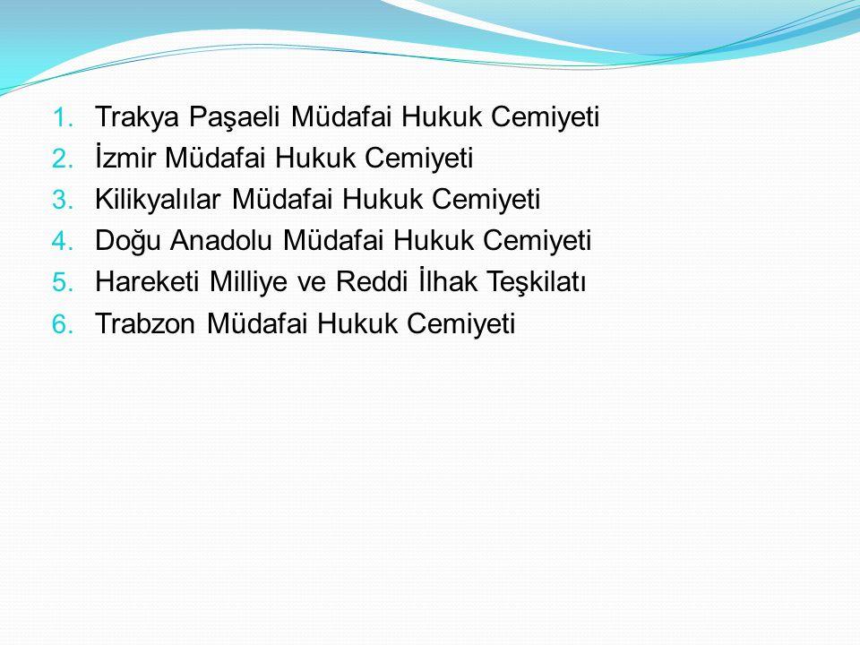 1. Trakya Paşaeli Müdafai Hukuk Cemiyeti 2. İzmir Müdafai Hukuk Cemiyeti 3. Kilikyalılar Müdafai Hukuk Cemiyeti 4. Doğu Anadolu Müdafai Hukuk Cemiyeti