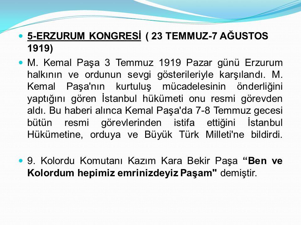 5-ERZURUM KONGRESİ ( 23 TEMMUZ-7 AĞUSTOS 1919) M. Kemal Paşa 3 Temmuz 1919 Pazar günü Erzurum halkının ve ordunun sevgi gösterileriyle karşılandı. M.