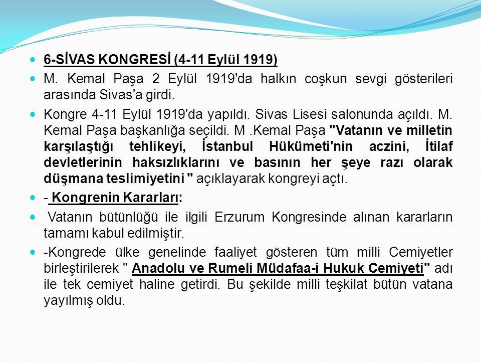6-SİVAS KONGRESİ (4-11 Eylül 1919) M. Kemal Paşa 2 Eylül 1919'da halkın coşkun sevgi gösterileri arasında Sivas'a girdi. Kongre 4-11 Eylül 1919'da yap