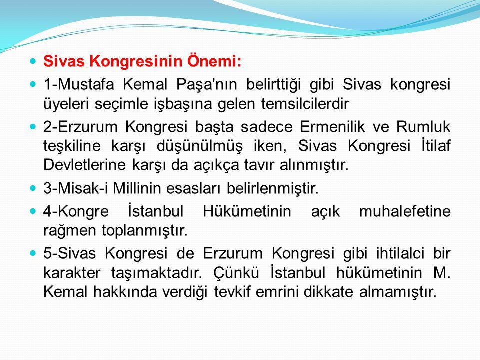 Sivas Kongresinin Önemi: 1-Mustafa Kemal Paşa'nın belirttiği gibi Sivas kongresi üyeleri seçimle işbaşına gelen temsilcilerdir 2-Erzurum Kongresi başt