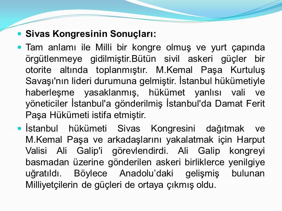 Sivas Kongresinin Sonuçları: Tam anlamı ile Milli bir kongre olmuş ve yurt çapında örgütlenmeye gidilmiştir.Bütün sivil askeri güçler bir otorite altı