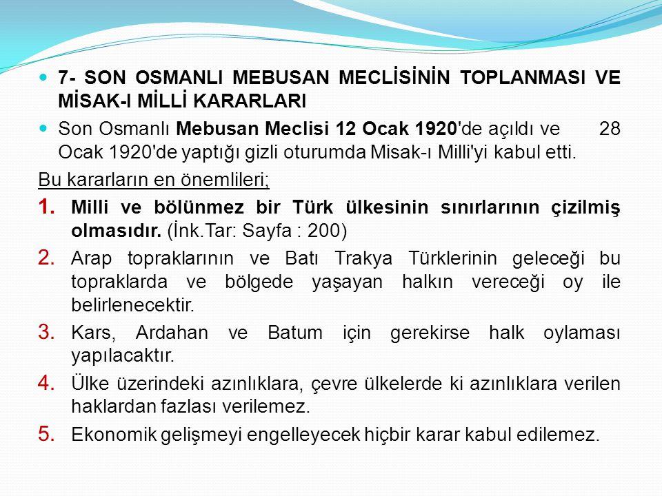 7- SON OSMANLI MEBUSAN MECLİSİNİN TOPLANMASI VE MİSAK-I MİLLİ KARARLARI Son Osmanlı Mebusan Meclisi 12 Ocak 1920'de açıldı ve 28 Ocak 1920'de yaptığı