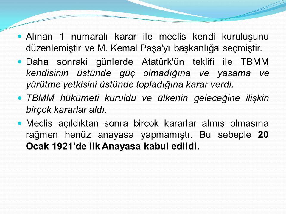 Alınan 1 numaralı karar ile meclis kendi kuruluşunu düzenlemiştir ve M. Kemal Paşa'yı başkanlığa seçmiştir. Daha sonraki günlerde Atatürk'ün teklifi i