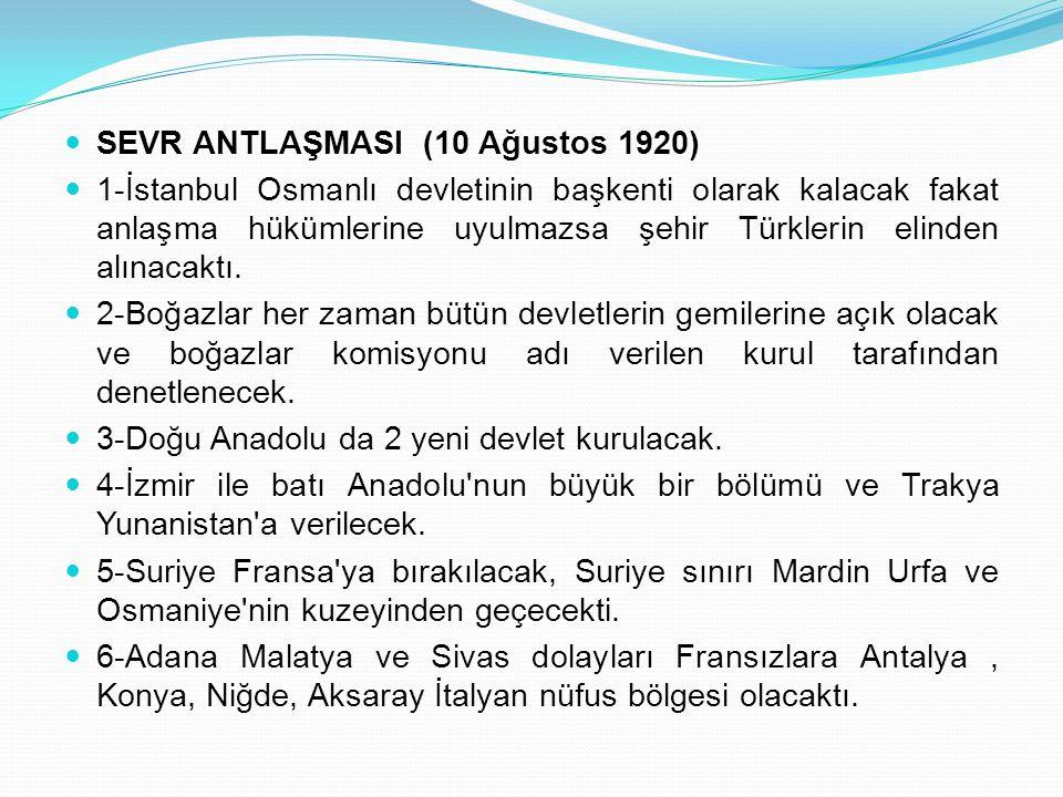 SEVR ANTLAŞMASI (10 Ağustos 1920) 1-İstanbul Osmanlı devletinin başkenti olarak kalacak fakat anlaşma hükümlerine uyulmazsa şehir Türklerin elinden al