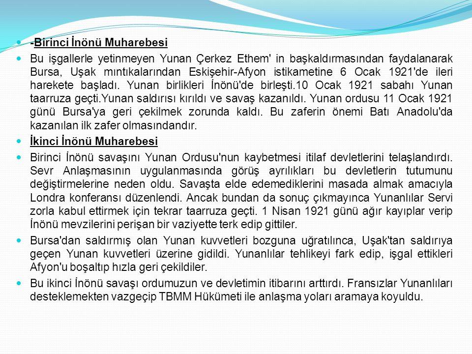 -Birinci İnönü Muharebesi Bu işgallerle yetinmeyen Yunan Çerkez Ethem' in başkaldırmasından faydalanarak Bursa, Uşak mıntıkalarından Eskişehir-Afyon i