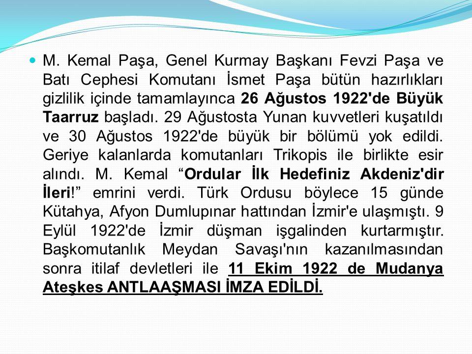 M. Kemal Paşa, Genel Kurmay Başkanı Fevzi Paşa ve Batı Cephesi Komutanı İsmet Paşa bütün hazırlıkları gizlilik içinde tamamlayınca 26 Ağustos 1922'de