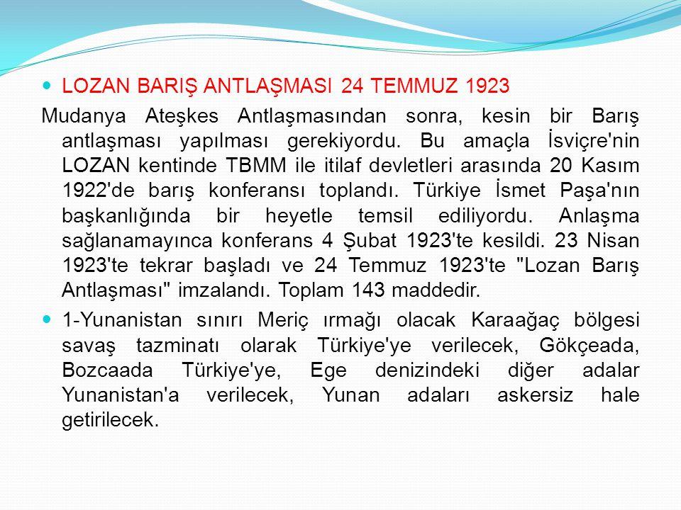 LOZAN BARIŞ ANTLAŞMASI 24 TEMMUZ 1923 Mudanya Ateşkes Antlaşmasından sonra, kesin bir Barış antlaşması yapılması gerekiyordu. Bu amaçla İsviçre'nin LO