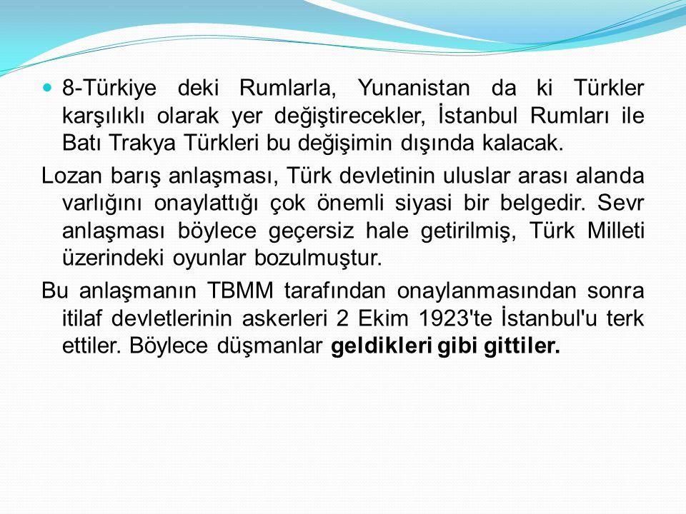 8-Türkiye deki Rumlarla, Yunanistan da ki Türkler karşılıklı olarak yer değiştirecekler, İstanbul Rumları ile Batı Trakya Türkleri bu değişimin dışınd