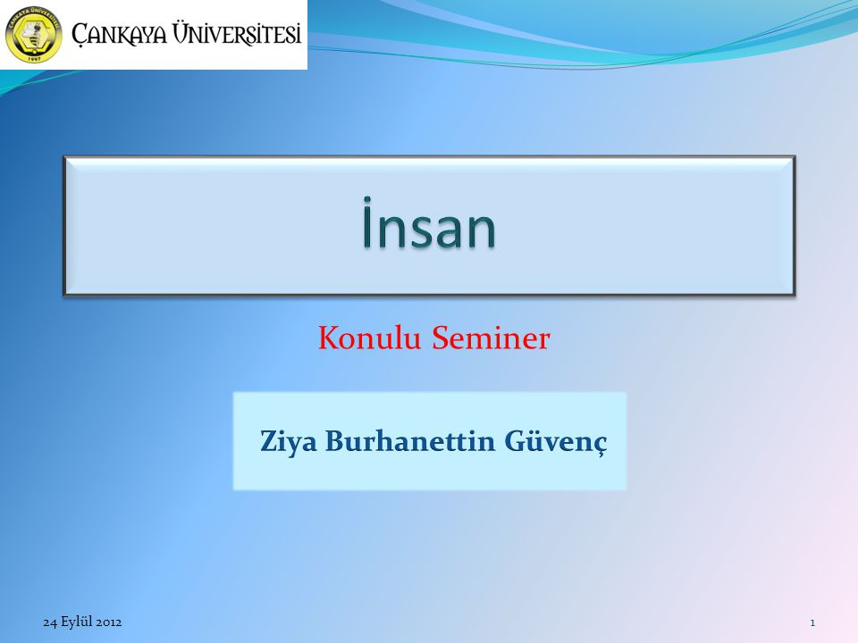 22 Kainatın Büyüklüğü Bir Göz Atalım 24 Eylül 20122012-2013 Akademik Yılı Açılışı Semineri, İnsan