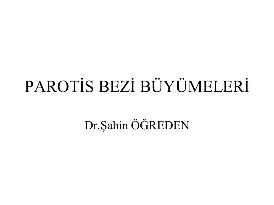 PAROTİS BEZİ BÜYÜMELERİ Dr.Şahin ÖĞREDEN