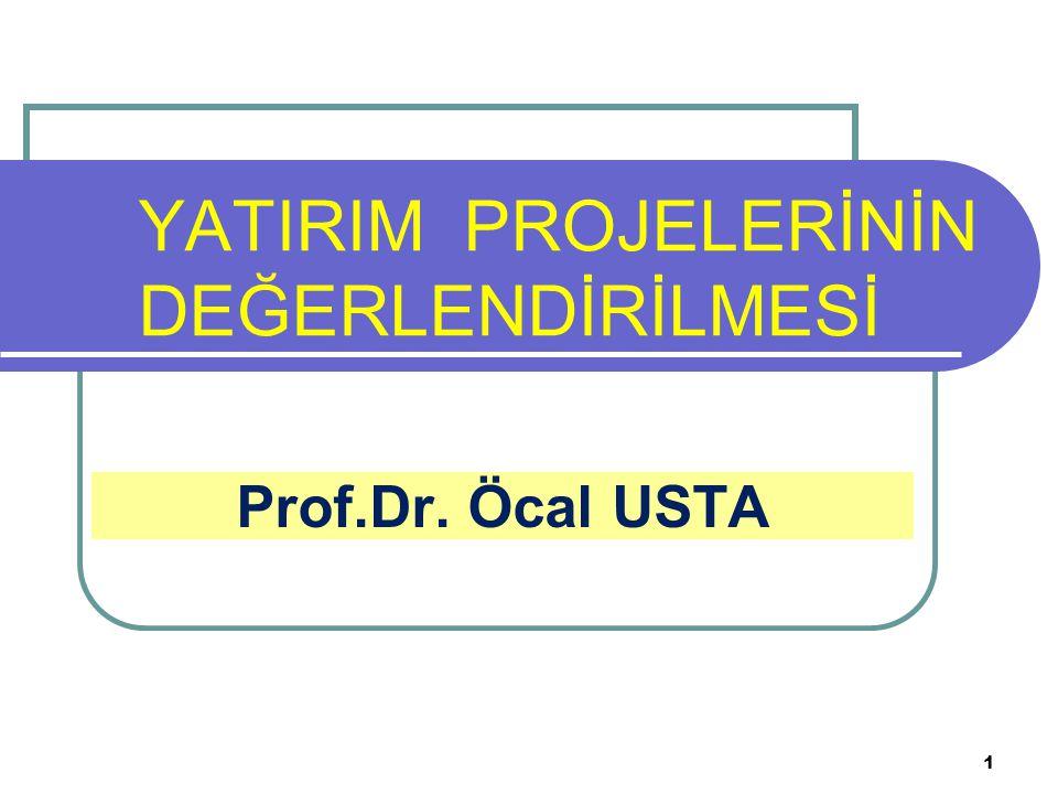 1 YATIRIM PROJELERİNİN DEĞERLENDİRİLMESİ Prof.Dr. Öcal USTA