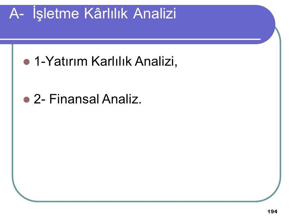 194 A- İşletme Kârlılık Analizi 1-Yatırım Karlılık Analizi, 2- Finansal Analiz.