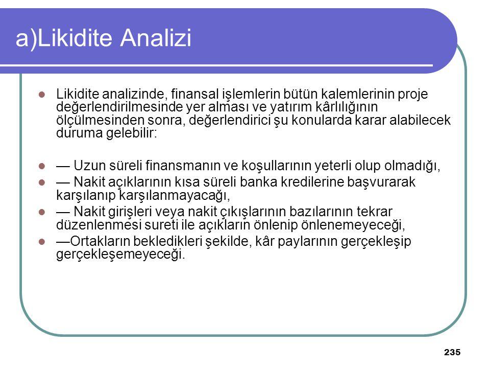 235 a)Likidite Analizi Likidite analizinde, finansal işlemlerin bütün kalemlerinin proje değerlendirilmesinde yer alması ve yatırım kârlılığının ölçül
