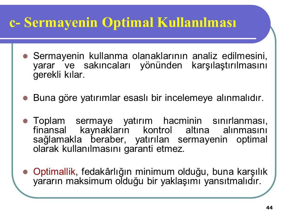 44 c- Sermayenin Optimal Kullanılması Sermayenin kullanma olanaklarının analiz edilmesini, yarar ve sakıncaları yönünden karşılaştırılmasını gerekli k