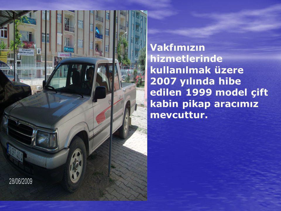 Vakfımızın hizmetlerinde kullanılmak üzere 2007 yılında hibe edilen 1999 model çift kabin pikap aracımız mevcuttur.