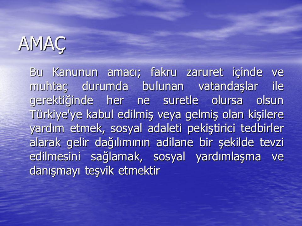 AMAÇ Bu Kanunun amacı; fakru zaruret içinde ve muhtaç durumda bulunan vatandaşlar ile gerektiğinde her ne suretle olursa olsun Türkiye'ye kabul edilmi