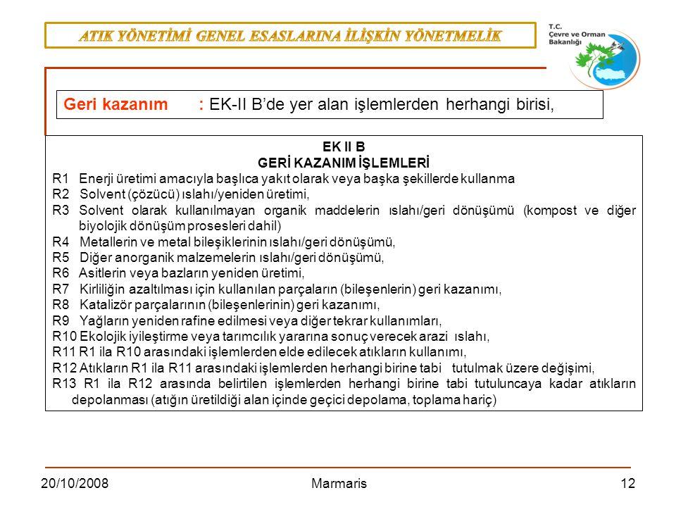 1220/10/2008 Marmaris Geri kazanım: EK-II B'de yer alan işlemlerden herhangi birisi, EK II B GERİ KAZANIM İŞLEMLERİ R1 Enerji üretimi amacıyla başlıca