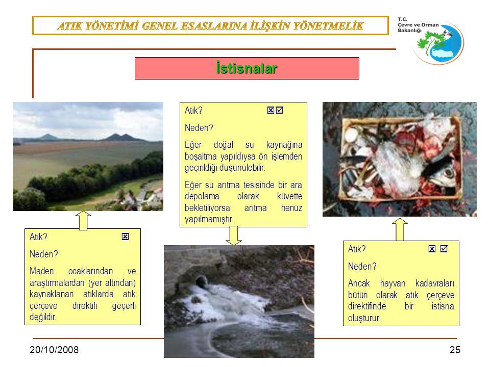 2520/10/2008 Marmaris Atık?  Neden? Maden ocaklarından ve araştırmalardan (yer altından) kaynaklanan atıklarda atık çerçeve direktifi geçerli değildi
