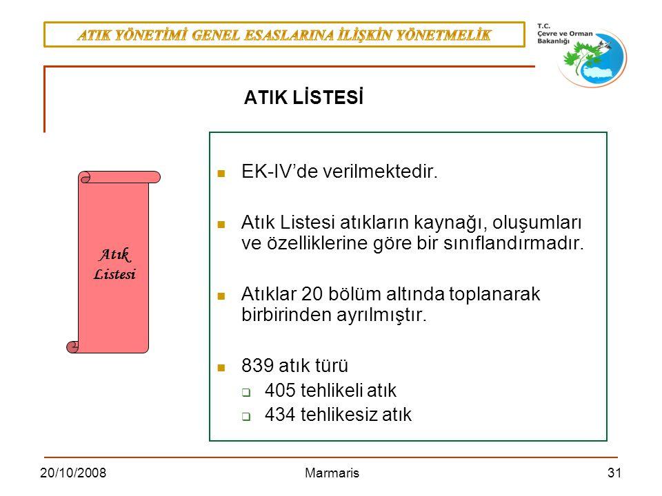 3120/10/2008 Marmaris EK-IV'de verilmektedir. Atık Listesi atıkların kaynağı, oluşumları ve özelliklerine göre bir sınıflandırmadır. Atıklar 20 bölüm