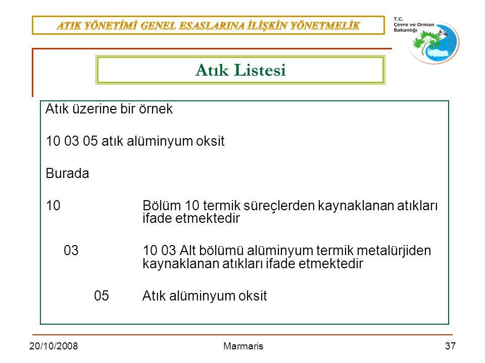 3720/10/2008 Marmaris Atık üzerine bir örnek 10 03 05 atık alüminyum oksit Burada 10Bölüm 10 termik süreçlerden kaynaklanan atıkları ifade etmektedir